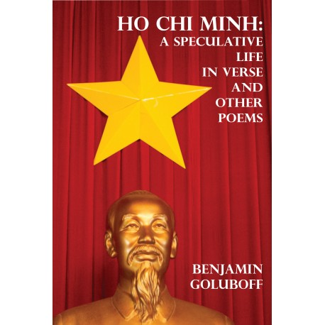 Ho Chi Minh: A Speculative Life in Verse and Other Poems